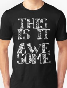 THIS IS IT.... AWESOME T-Shirt