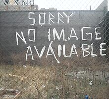 Sorry No Image Available by FeeBeeDee