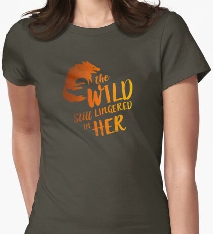 """""""The Wild Still Lingered In Her"""" Womens Fitted T-Shirt"""