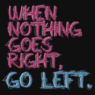 When nothing goes right, go left! by stabilitees