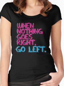 When nothing goes right, go left! Women's Fitted Scoop T-Shirt