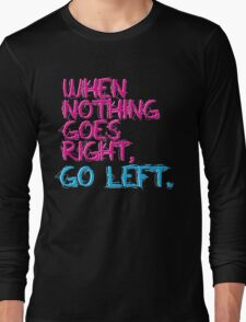 When nothing goes right, go left! Long Sleeve T-Shirt