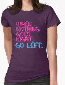 When nothing goes right, go left! Womens Fitted T-Shirt