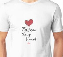 Follow Your Heart Unisex T-Shirt