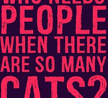 Who Needs People When There Are So Many Cats? by Maehemm