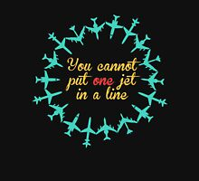 You Cannot Put One Jet In A Line Unisex T-Shirt