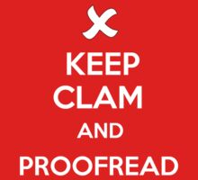 Keep Calm and Proofread - White by Cathie Tranent