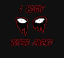 I Know You're Awake Unisex T-Shirt