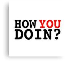 How You Doin? - Joey Tribbiani Canvas Print
