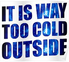 It Is Way Too Cold Outside Poster