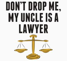 Don't Drop Me My Uncle Is A Lawyer Kids Tee