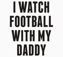 I Watch Football With My Daddy Kids Clothes