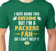 I Hate Being This Awesome. But I'M A Packers Fan So I Can't Help It. Unisex T-Shirt