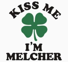 Kiss me, Im MELCHER by betsyerick