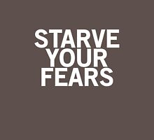 Starve Your Fears (white font) Unisex T-Shirt