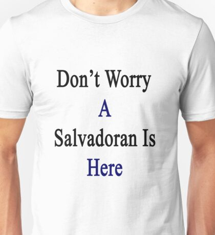 Don't Worry A Salvadoran Is Here Unisex T-Shirt