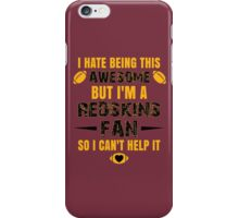 I Hate Being This Awesome. But I'M A Redskins Fan So I Can't Help It. iPhone Case/Skin