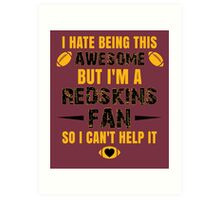 I Hate Being This Awesome. But I'M A Redskins Fan So I Can't Help It. Art Print