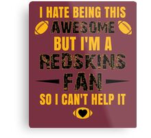 I Hate Being This Awesome. But I'M A Redskins Fan So I Can't Help It. Metal Print