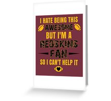 I Hate Being This Awesome. But I'M A Redskins Fan So I Can't Help It. Greeting Card