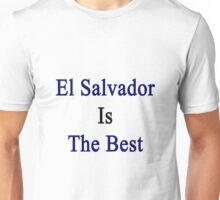 El Salvador Is The Best Unisex T-Shirt
