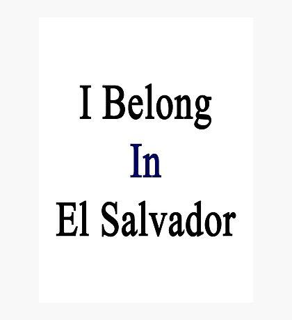 I Belong In El Salvador Photographic Print