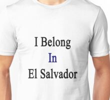 I Belong In El Salvador Unisex T-Shirt