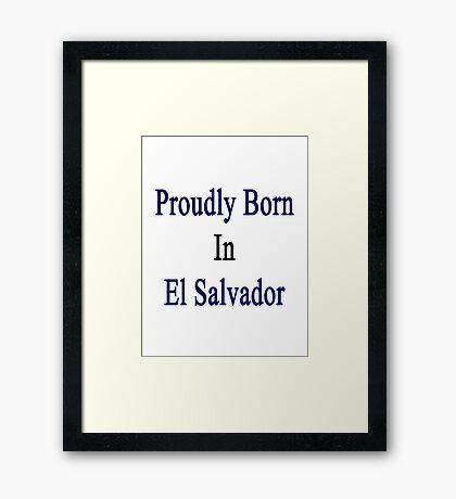 Proudly Born In El Salvador Framed Print