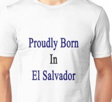 Proudly Born In El Salvador Unisex T-Shirt
