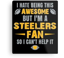 I Hate Being This Awesome. But I'M A Steelers Fan So I Can't Help It. Metal Print