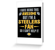 I Hate Being This Awesome. But I'M A Steelers Fan So I Can't Help It. Greeting Card