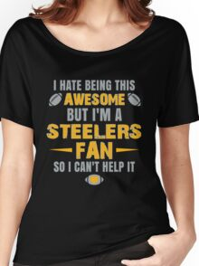 I Hate Being This Awesome. But I'M A Steelers Fan So I Can't Help It. Women's Relaxed Fit T-Shirt