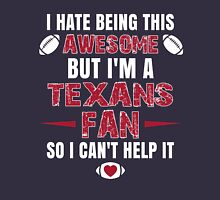 I Hate Being This Awesome. But I'M A Texans Fan So I Can't Help It. Unisex T-Shirt