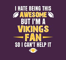 I Hate Being This Awesome. But I'M A Vikings Fan So I Can't Help It. Unisex T-Shirt
