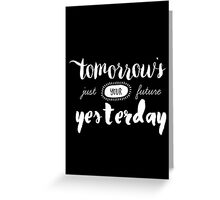 Tomorrow's Just Your Future Yesterday Greeting Card