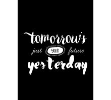 Tomorrow's Just Your Future Yesterday Photographic Print