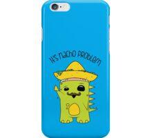 It's Nacho Problem. iPhone Case/Skin