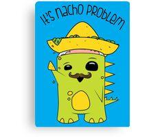 It's Nacho Problem. Canvas Print