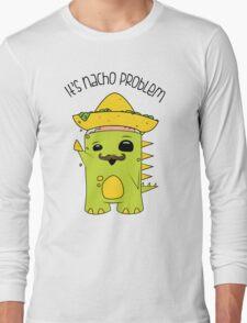 It's Nacho Problem. Long Sleeve T-Shirt