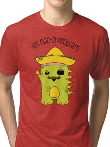 It's Nacho Problem. Tri-blend T-Shirt
