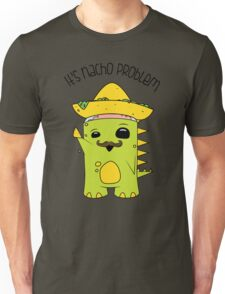It's Nacho Problem. Unisex T-Shirt