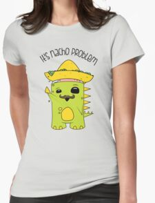 It's Nacho Problem. Womens Fitted T-Shirt