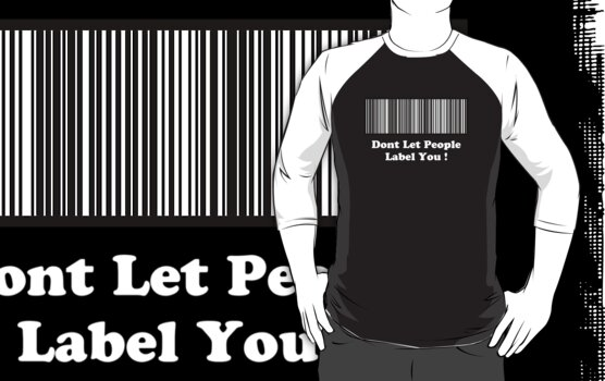 Dont Let People Label You ( White Text T-Shirt ) by PopCultFanatics