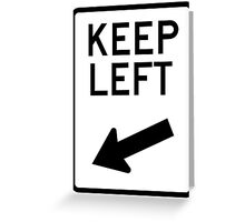 Keep Left - any colour shirt Greeting Card