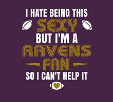 I Hate Being This Sexy.But I Am A Ravens Fan So I Can't Help It. Unisex T-Shirt