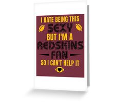 I Hate Being This Sexy.But I Am A Redskins Fan So I Can't Help It. Greeting Card