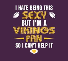 I Hate Being This Sexy.But I Am A Vikings Fan So I Can't Help It. Unisex T-Shirt