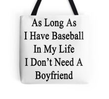 As Long As I Have Baseball In My Life I Don't Need A Boyfriend Tote Bag