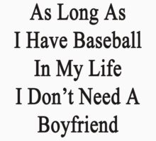 As Long As I Have Baseball In My Life I Don't Need A Boyfriend by supernova23