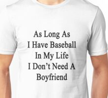 As Long As I Have Baseball In My Life I Don't Need A Boyfriend Unisex T-Shirt